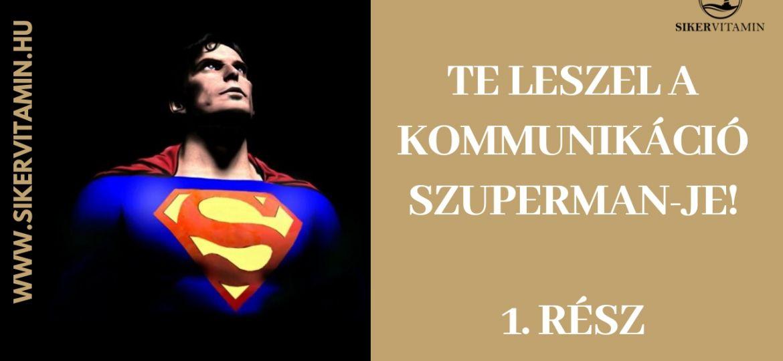 TE LESZEL A KOMMUNIKÁCIÓ SZUPERMAN-JE 1-resz