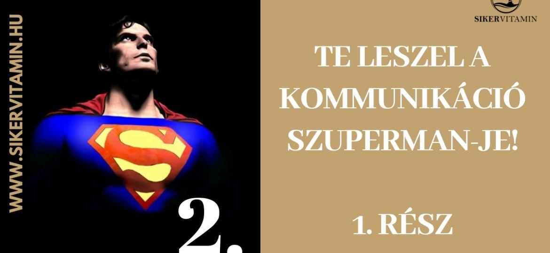 2 -- TE LESZEL A KOMMUNIKÁCIÓ SZUPERMAN-JE 1-resz
